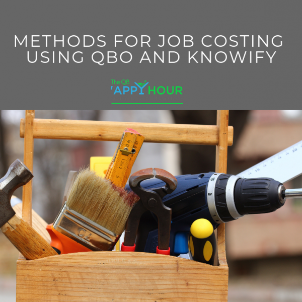"QB 'Appy Hour ""Methods for Job Costing Using QBO and Knowify"""