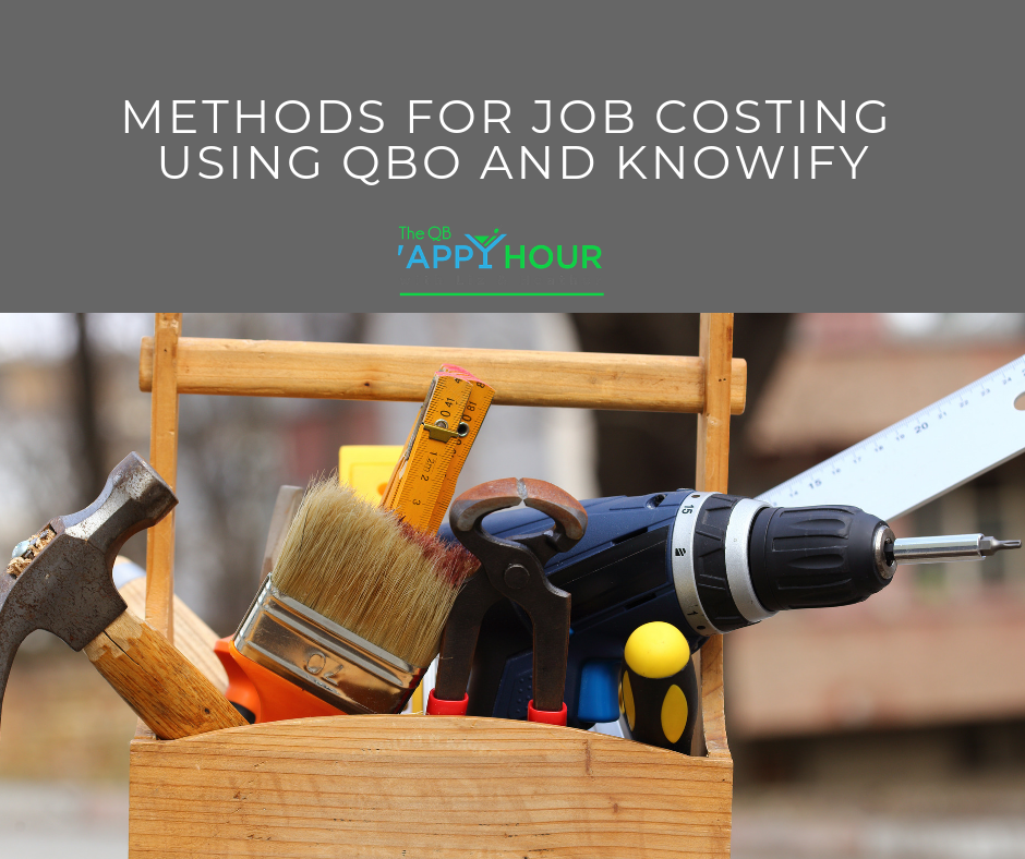 """QB 'Appy Hour """"Methods for Job Costing Using QBO and Knowify"""""""