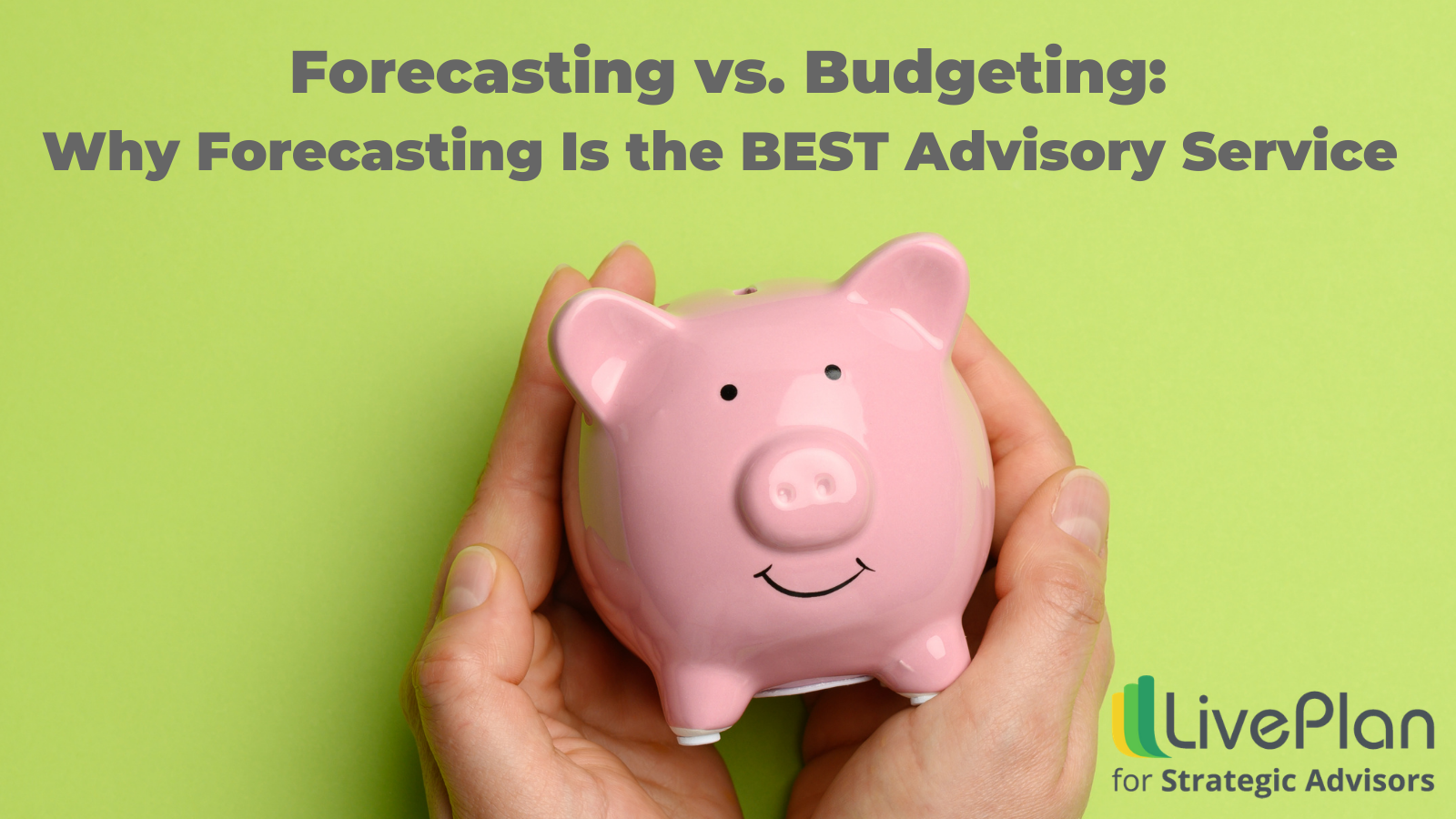 Forecasting vs. Budgeting: Why Forecasting Is the BEST Advisory Service
