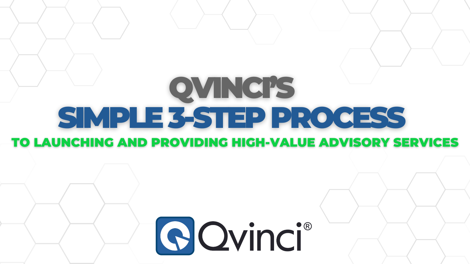 Qvinci's Simple 3-Step Process to Launching and Providing High-Value Advisory Services